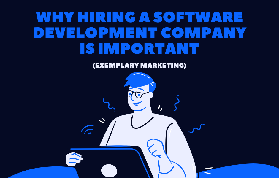 WHY HIRING A SOFTWARE DEVELOPMENT COMPANY IS IMPORTANT