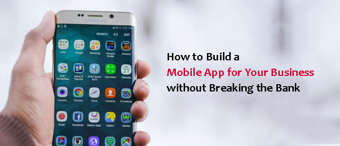 How to Build a Mobile App for Your Business without Breaking the Bank