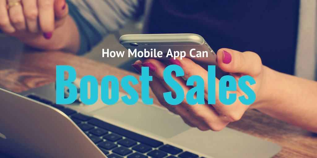 how mobile app can boost sales