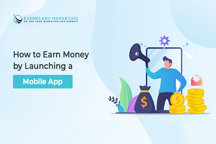 How to Earn Money by Launching A Mobile App