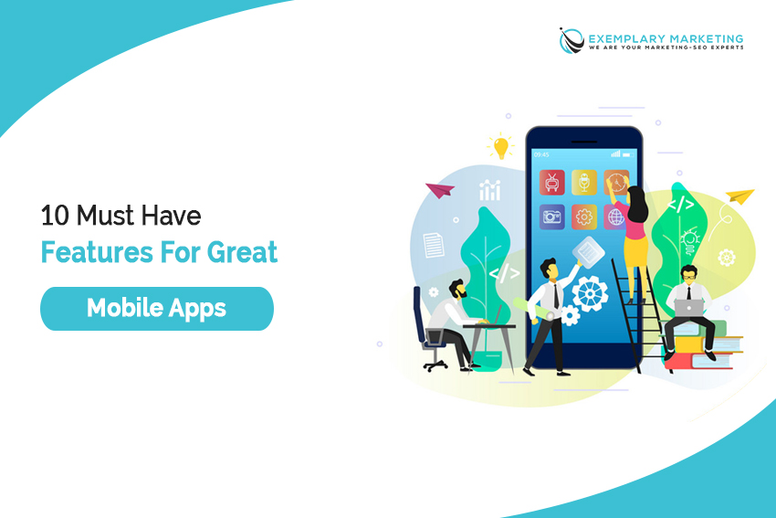 10 Must Have Features for Great Mobile Apps