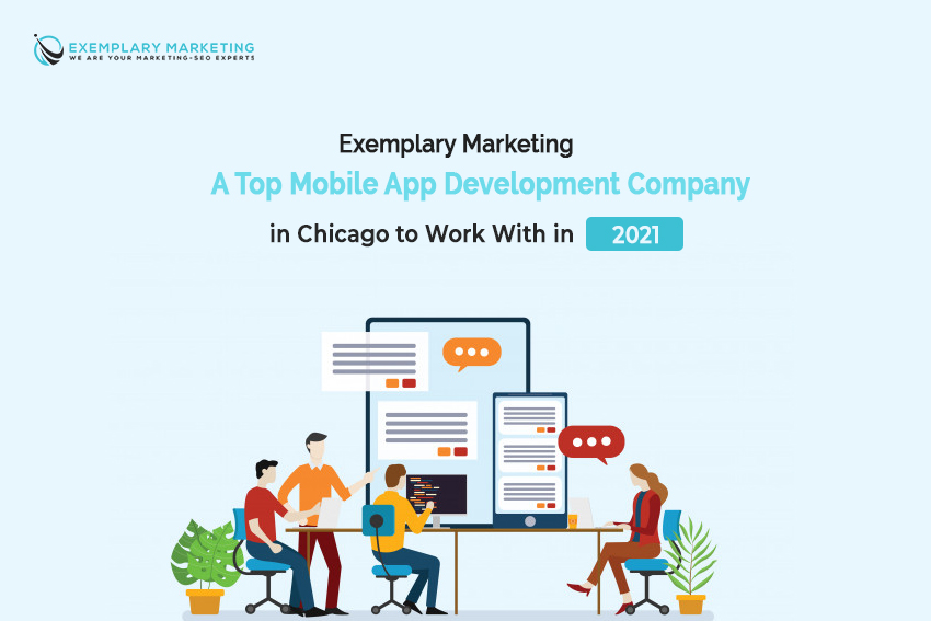 Exemplary Marketing – A Top Mobile App Development Company in Chicago to Work With in 2021