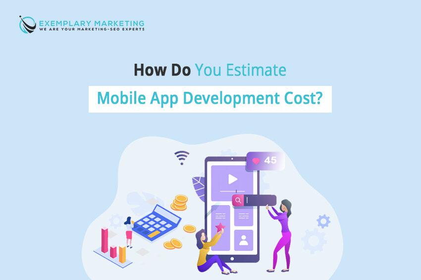 How Do You Estimate The Mobile App Development Cost