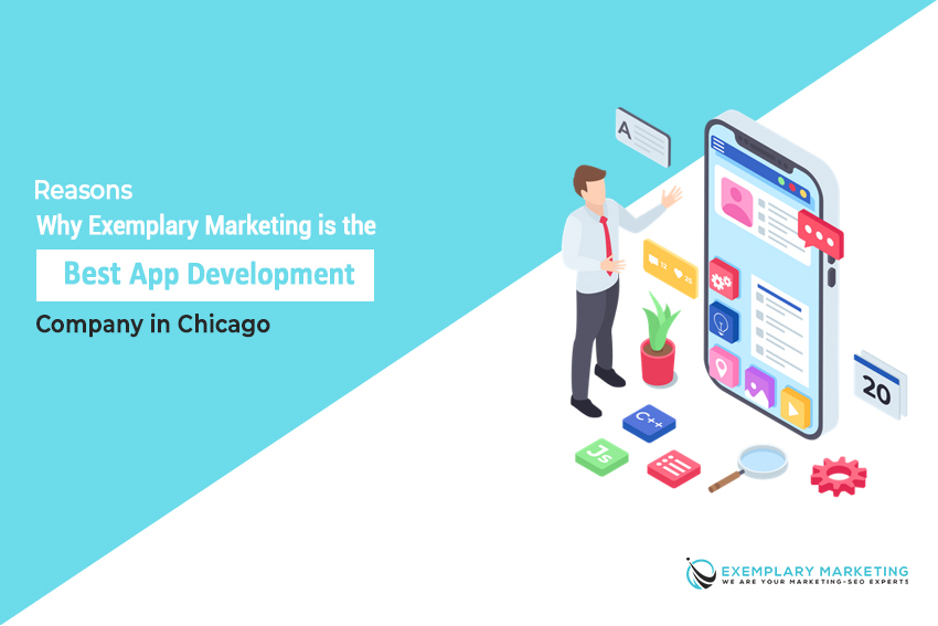 Reasons Why Exemplary Marketing is the Best App Development Company in Chicago