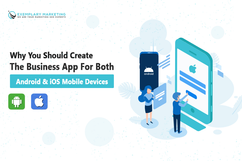 Why you should create the business app for both Android and iOS mobile devices